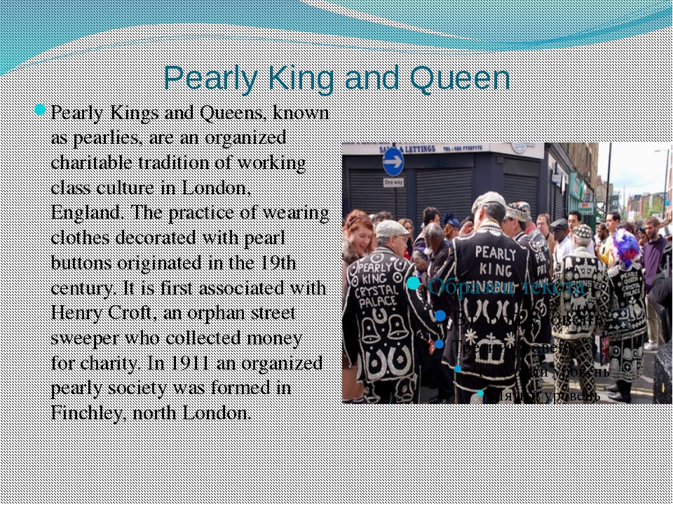 Pearly King and Queen Pearly Kings and Queens, known as pearlies, are an orga...
