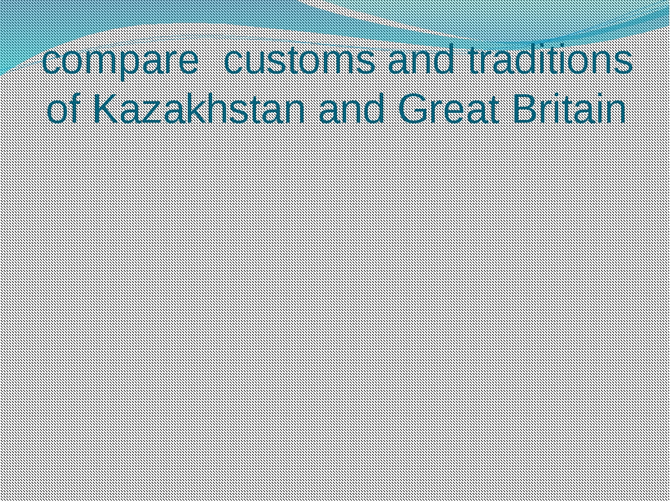 compare customs and traditions of Kazakhstan and Great Britain