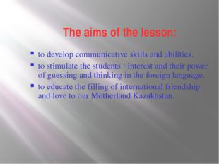 The aims of the lesson: to develop communicative skills and abilities. to sti