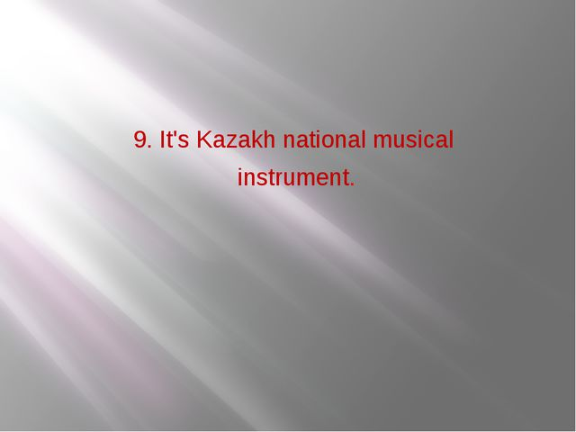 9. It's Kazakh national musical instrument.