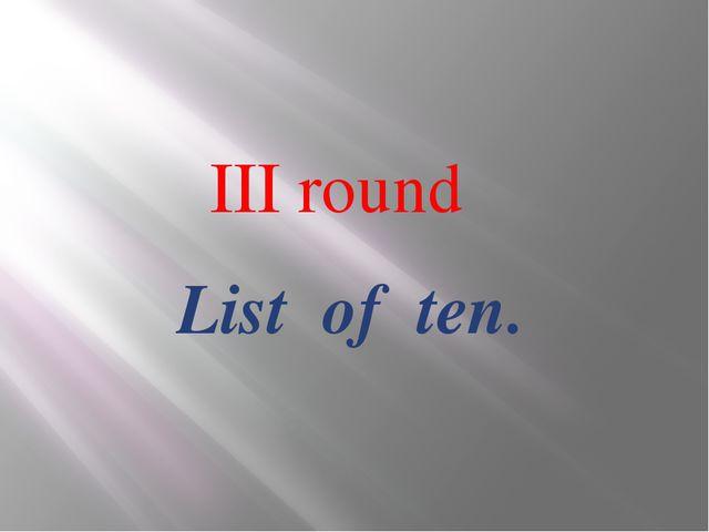 List of ten. III round