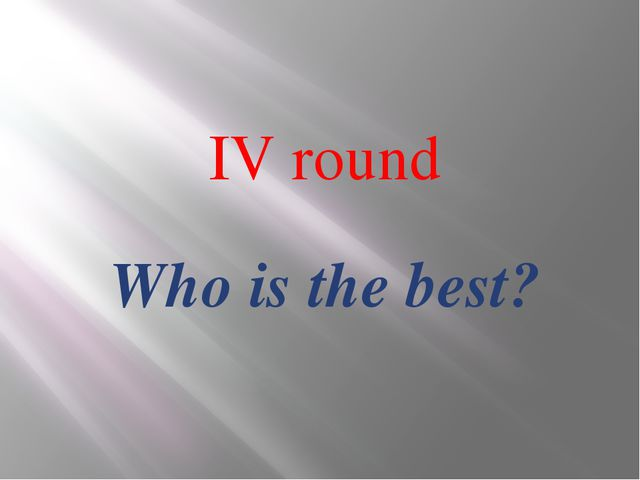 IV round Who is the best?