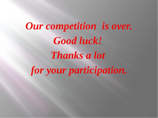 Our competition is over. Good luck! Thanks a lot for your participation.