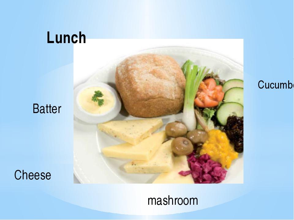 Lunch Сheese Batter Cucumber mashroom