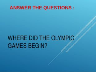WHERE DID THE OLYMPIC GAMES BEGIN? ANSWER THE QUESTIONS :