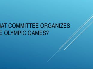 WHAT COMMITTEE ORGANIZES THE OLYMPIC GAMES?