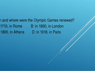 When and where were the Olympic Games renewed? A: in 1719, in Rome B: in 1890