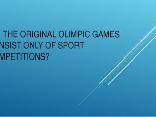 DID THE ORIGINAL OLIMPIC GAMES CONSIST ONLY OF SPORT COMPETITIONS?
