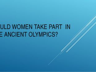 COULD WOMEN TAKE PART IN THE ANCIENT OLYMPICS?