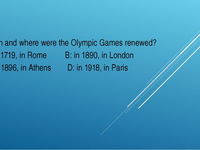 When and where were the Olympic Games renewed? A: in 1719, in Rome B: in 1890...