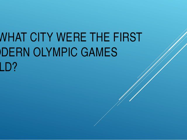 IN WHAT CITY WERE THE FIRST MODERN OLYMPIC GAMES HELD?