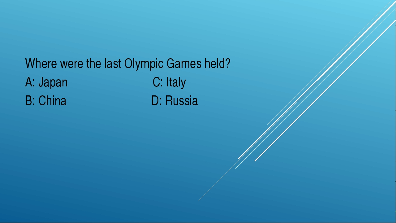 Where were the last Olympic Games held? A: Japan C: Italy B: China D: Russia