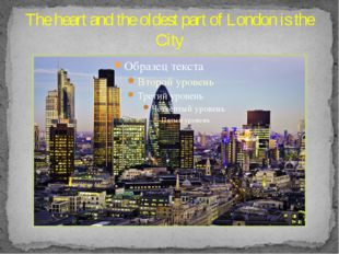 The heart and the oldest part of London is the City