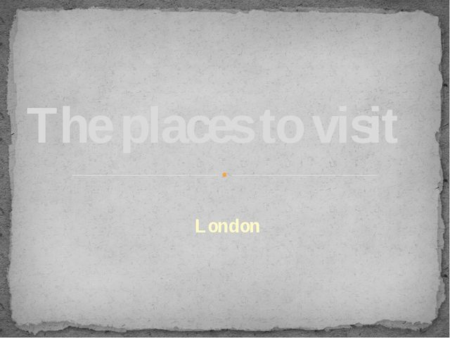 London The places to visit