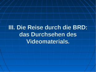 III. Die Reise durch die BRD: das Durchsehen des Videomaterials.