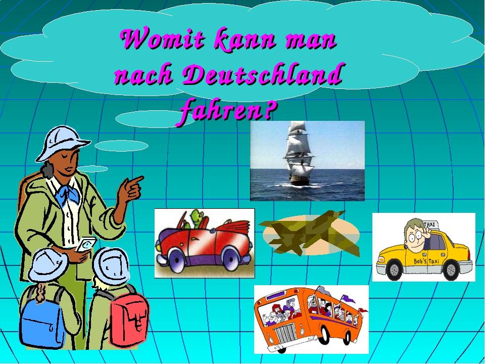 Womit kann man nach Deutschland fahren?