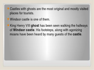Castles with ghosts are the most original and mostly visited places for tour