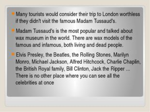 Many tourists would consider their trip to London worthless if they didn't v