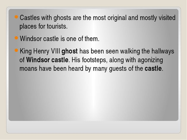 Castles with ghosts are the most original and mostly visited places for tour...