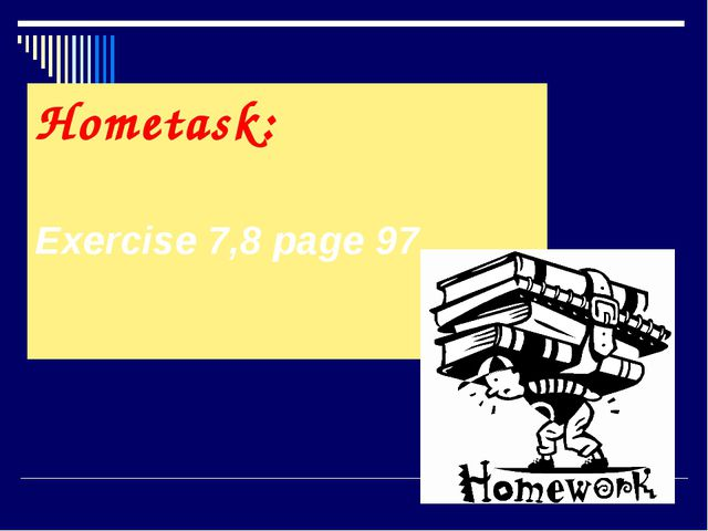 Hometask: Exercise 7,8 page 97