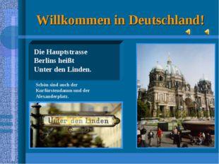 Willkommen in Deutschland! Schön sind auch der Kurfürstendamm und der Alexand
