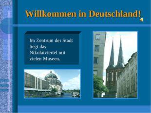 Willkommen in Deutschland! Im Zentrum der Stadt liegt das Nikolaiviertel mit