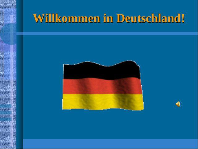 Willkommen in Deutschland!