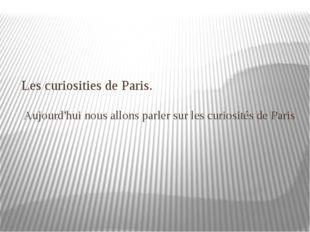Les curiosities de Paris. Aujourd'hui nousallons parler sur les curiosités