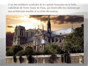 L'un des meilleurs symboles de la capitale française est la belle cathédrale