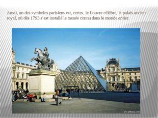 Aussi, un des symboles parisiens est, certes, le Louvre célèbre, le palais an