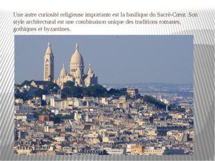 Une autre curiosité religieuse importante est la basilique du Sacré-Cœur. Son