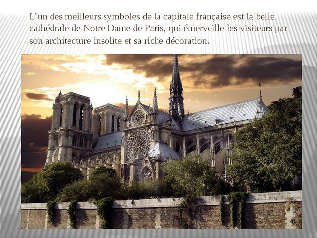 L'un des meilleurs symboles de la capitale française est la belle cathédrale...