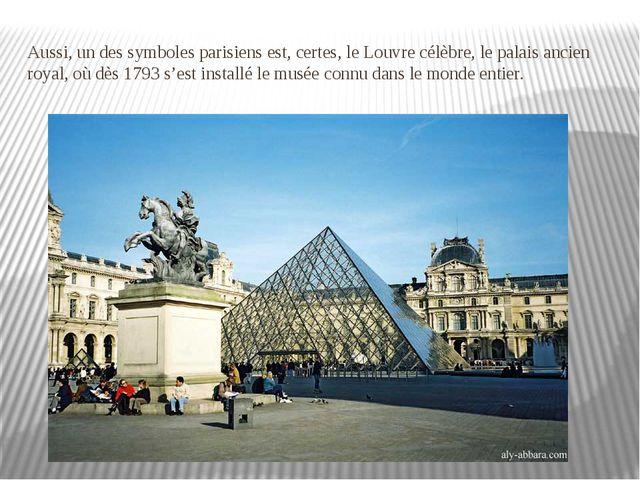 Aussi, un des symboles parisiens est, certes, le Louvre célèbre, le palais an...