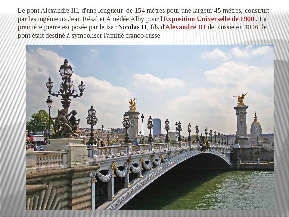 Le pont Alexandre III, d'unelongueur de 154 mètres pourune largeur 45 mètr...