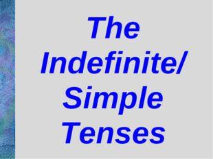 The Indefinite/ Simple Tenses