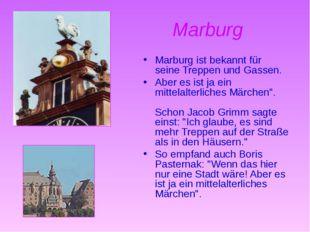 Marburg Marburg ist bekannt für seine Treppen und Gassen. Aber es ist ja ein