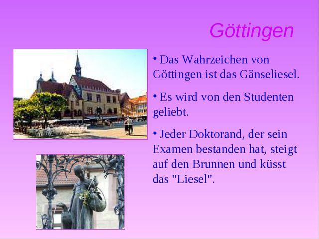 Göttingen Das Wahrzeichen von Göttingen ist das Gänseliesel. Es wird von den...