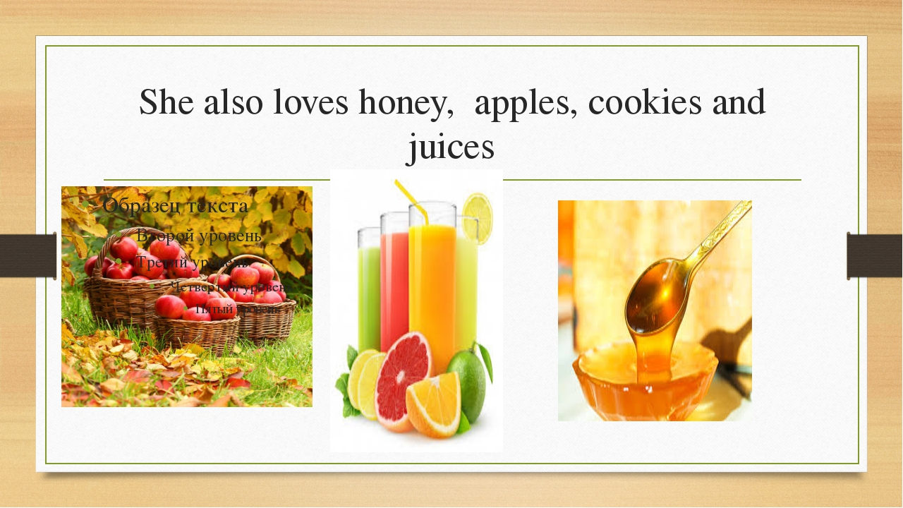 She also loves honey, apples, cookies and juices