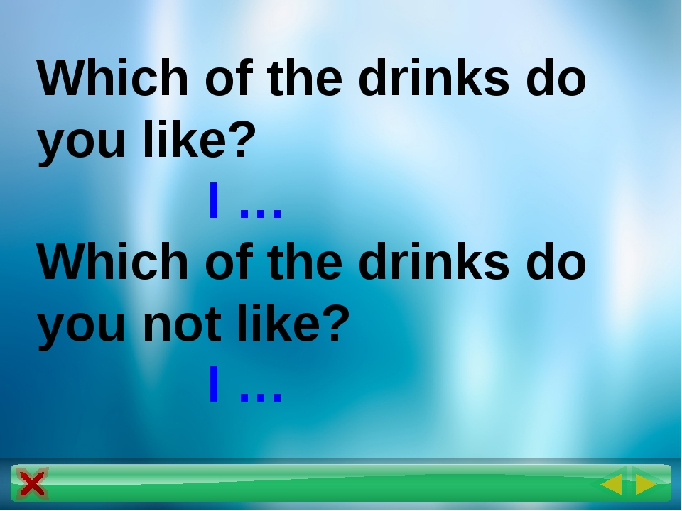 Which of the drinks do you like? I … Which of the drinks do you not like? I …