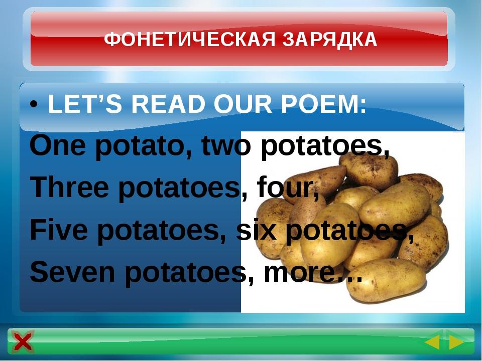 LET'S READ OUR POEM: One potato, two potatoes, Three potatoes, four, Five pot...