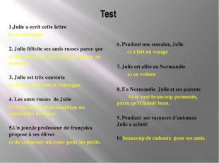 Test 1.Julie a ecrit cette lettre b) en automne. 2. Julie félicite ses amis r