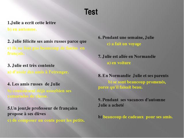 Test 1.Julie a ecrit cette lettre b) en automne. 2. Julie félicite ses amis r...