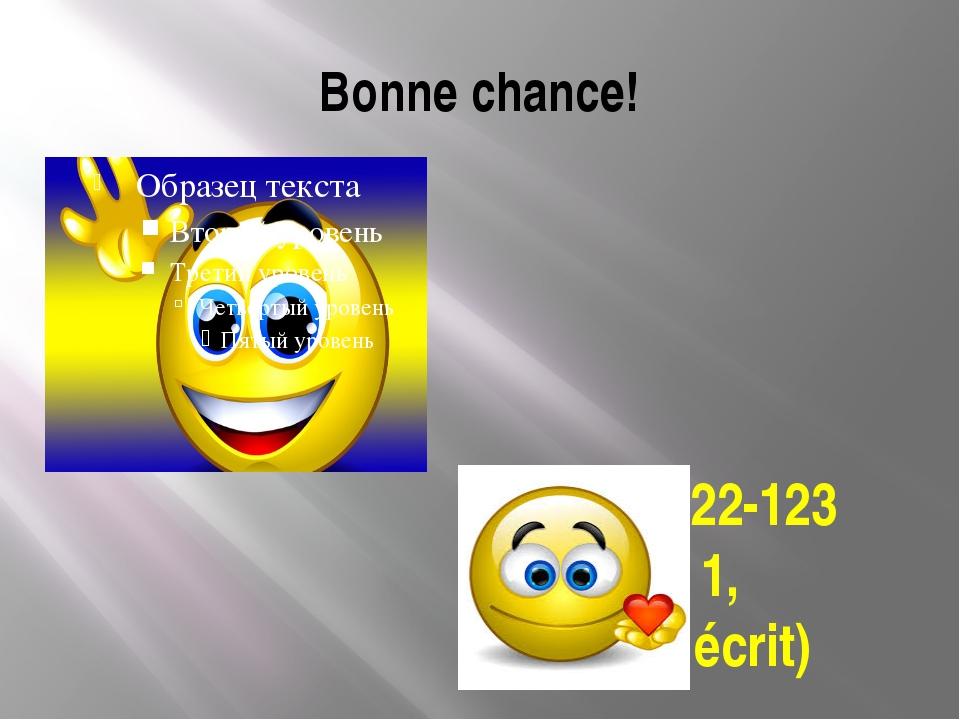 Bonne chance! Pages 122-123 dev. 1, 2 (par écrit)