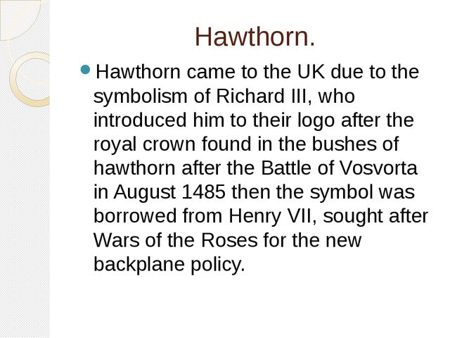 Hawthorn. Hawthorn came to the UK due to the symbolism of Richard III, who in...