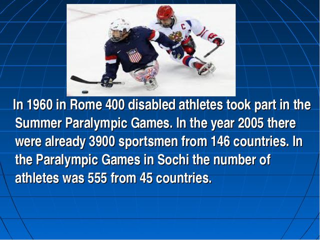 In 1960 in Rome 400 disabled athletes took part in the Summer Paralympic Gam...