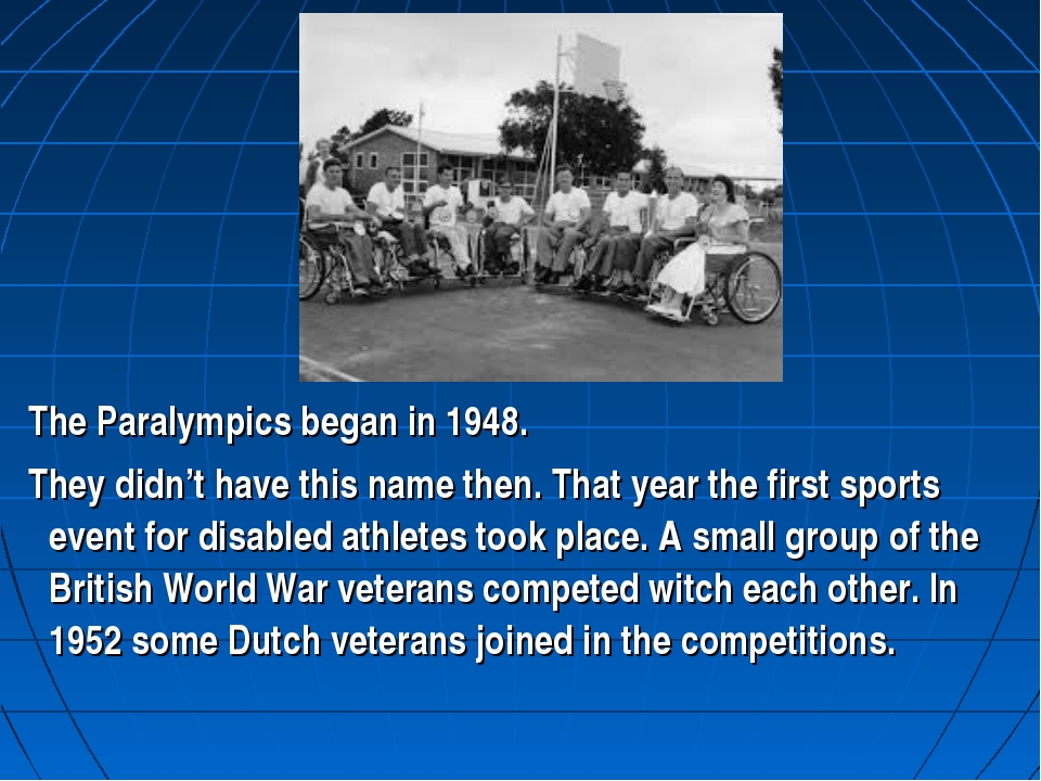 The Paralympics began in 1948. They didn't have this name then. That year th...