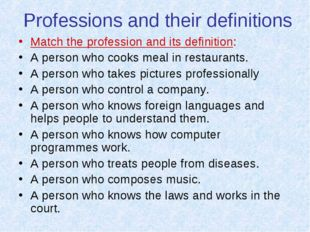 Professions and their definitions Match the profession and its definition: A