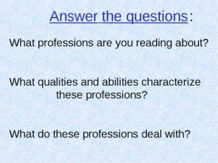 Answer the questions : What professions are you reading about? What qualities