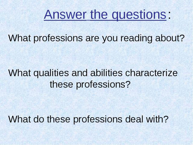Answer the questions : What professions are you reading about? What qualities...