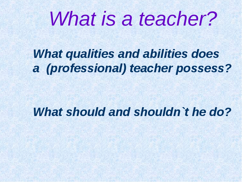 What is a teacher? What qualities and abilities does a (professional) teacher...